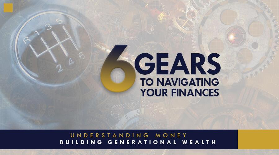 6 Gears to navigating your finances